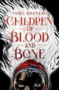 Children of blood and bone Of Tomi Adeyemi